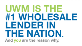 UWM IS THE #1 WHOLESALE LENDER IN THE NATION